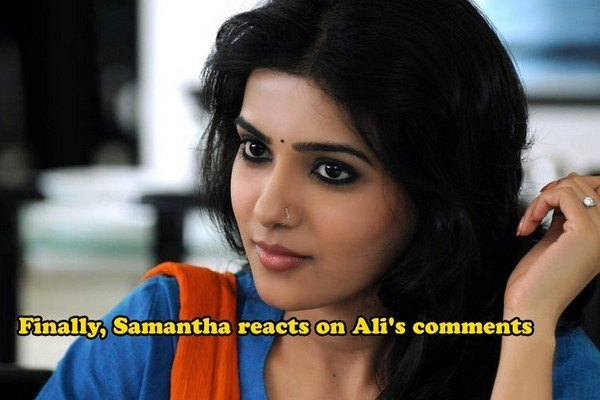 Finally, Samantha reacts on Comedian Ali's comments