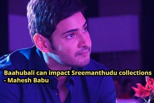 Baahubali movie can impact Sreemanthudu collections - says Mahesh Babu