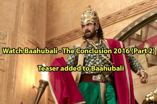 Watch Baahubali - The Conclusion 2016 (Part 2) HD Teaser added to Baahubali