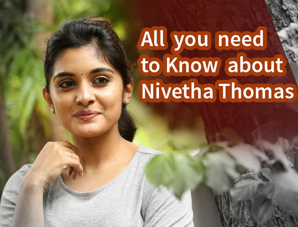 All you need to Know about Nivetha Thomas