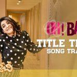 Oh Baby Title Song Full Video Song HD 1080P | Oh Baby Telugu Movie Oh Baby Video Songs | Samantha Akkineni , Naga Shourya | Mickey J Meyer
